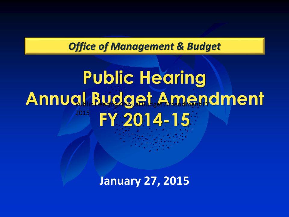Public Hearing Annual Budget Amendment FY 2014-15 Office of Management & Budget January 27, 2015 Public Hearing Annual Budget Amendment FY 2015