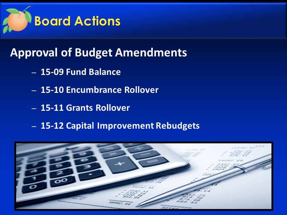 Board Actions Approval of Budget Amendments – 15-09 Fund Balance – 15-10 Encumbrance Rollover – 15-11 Grants Rollover – 15-12 Capital Improvement Rebudgets