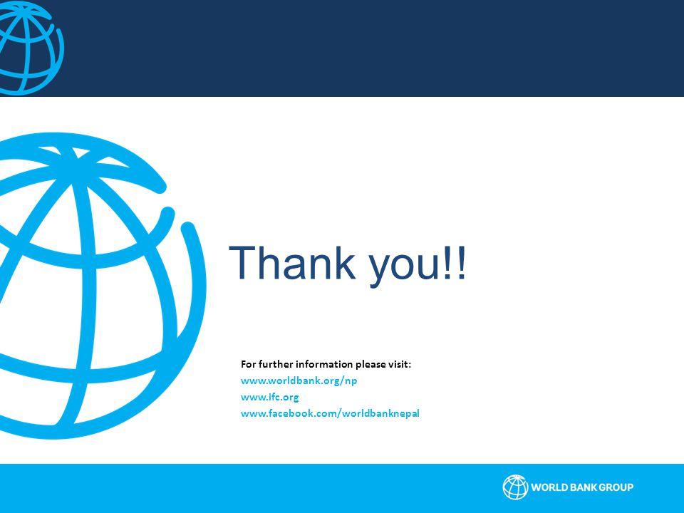 For further information please visit: www.worldbank.org/np www.ifc.org www.facebook.com/worldbanknepal Thank you!!
