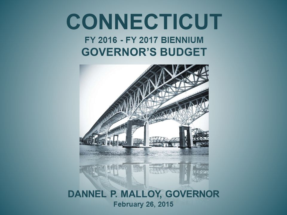 CONNECTICUT FY FY 2017 BIENNIUM GOVERNOR'S BUDGET DANNEL P.