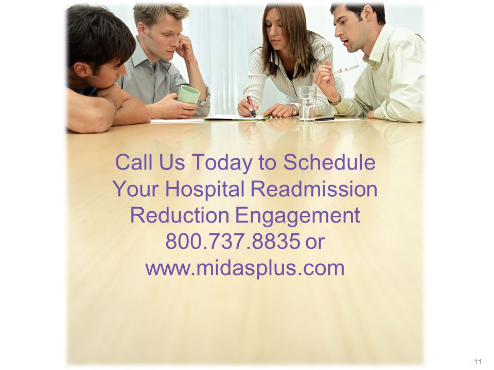 Call Us Today to Schedule Your Hospital Readmission Reduction Engagement 800.737.8835 or www.midasplus.com - 11 -
