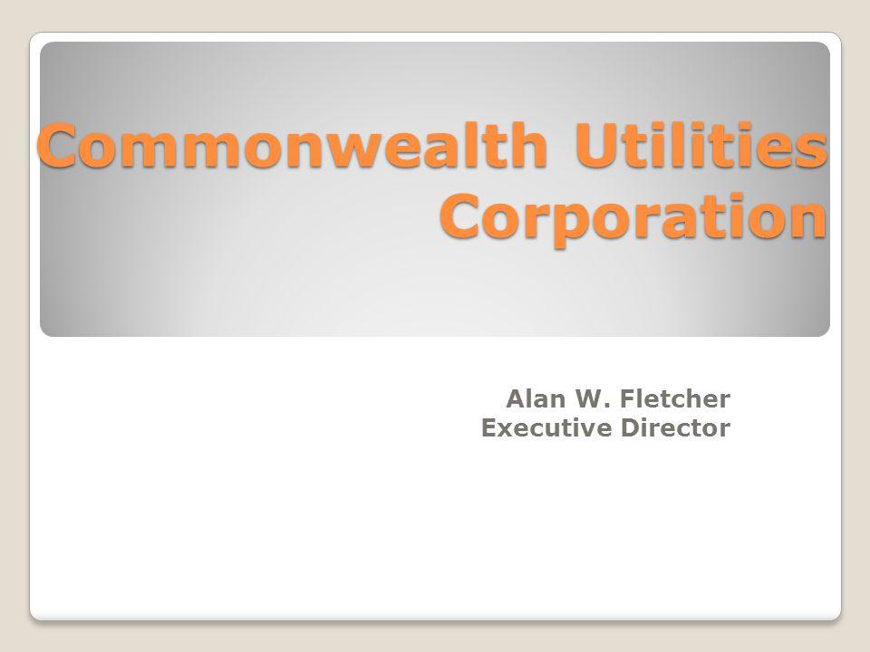Commonwealth Utilities Corporation Alan W. Fletcher Executive Director