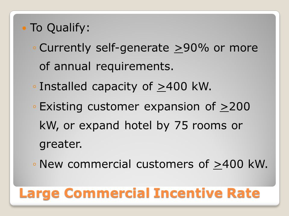 Large Commercial Incentive Rate To Qualify: ◦Currently self-generate >90% or more of annual requirements.