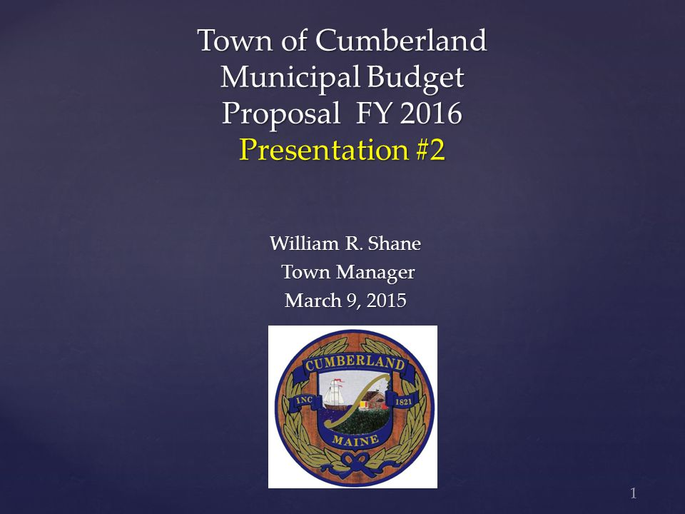1 Town of Cumberland Municipal Budget Proposal FY 2016 Presentation #2 William R.