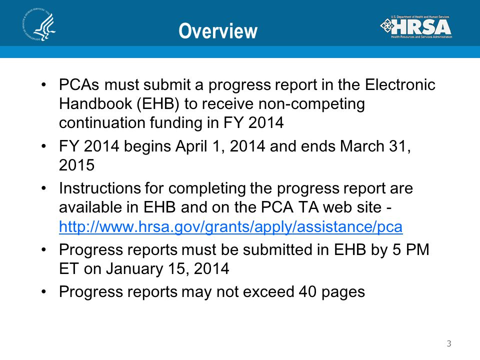 Overview PCAs must submit a progress report in the Electronic Handbook (EHB) to receive non-competing continuation funding in FY 2014 FY 2014 begins A