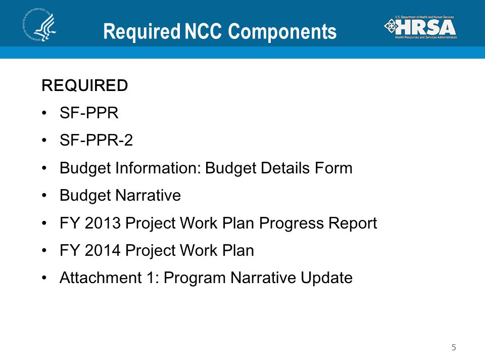 Required NCC Components REQUIRED SF-PPR SF-PPR-2 Budget Information: Budget Details Form Budget Narrative FY 2013 Project Work Plan Progress Report FY