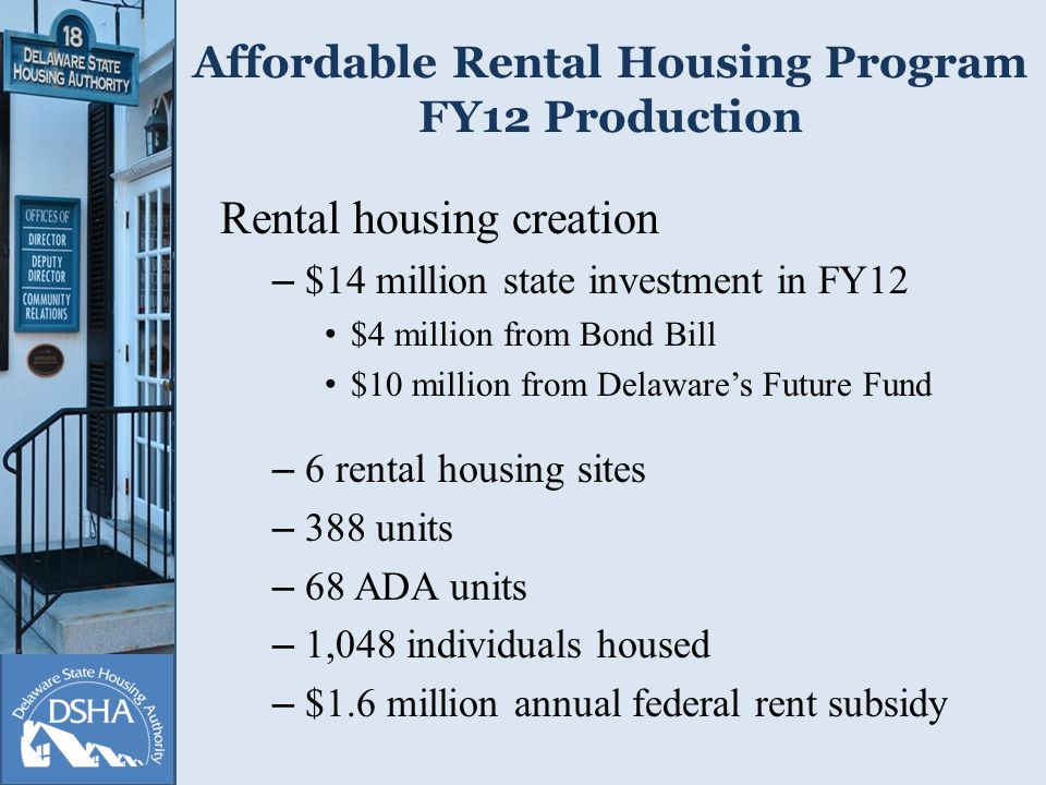 Affordable Rental Housing Program FY12 Production Rental housing creation – $14 million state investment in FY12 $4 million from Bond Bill $10 million