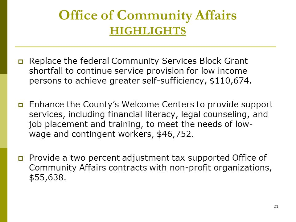 21  Replace the federal Community Services Block Grant shortfall to continue service provision for low income persons to achieve greater self-sufficiency, $110,674.