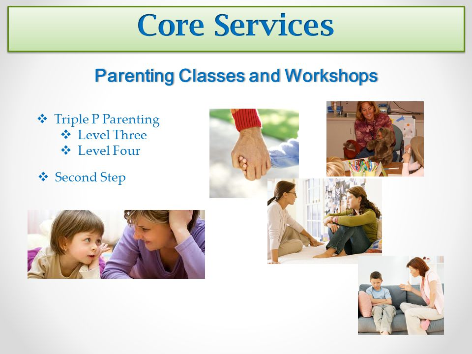Parenting Classes and WorkshopsParenting Classes and Workshops  Triple P Parenting  Level Three  Level Four  Second Step