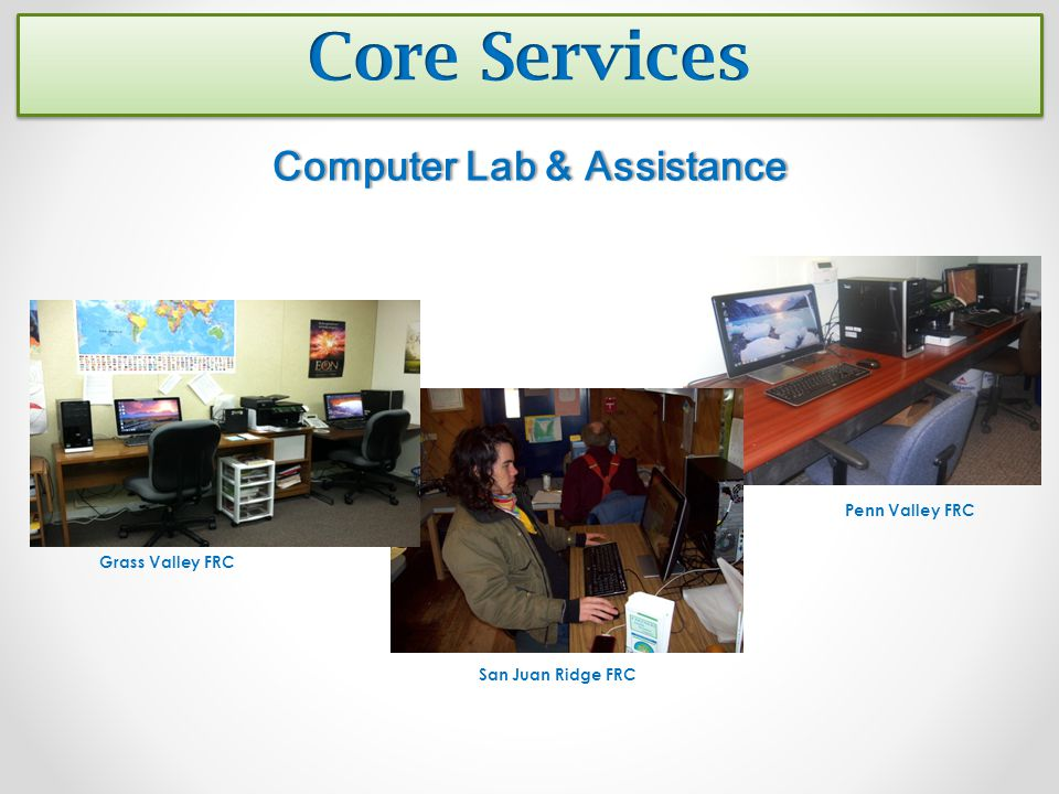 Computer Lab & AssistanceComputer Lab & Assistance Grass Valley FRC San Juan Ridge FRC Penn Valley FRC