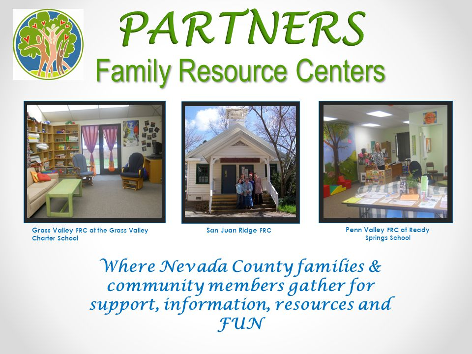 A first stop for families in Western Nevada County  Activities offered at each resource center by FRC staff  Activities offered at each resource center by outside agencies  Offering a warm hand-off to other agencies and resources in Nevada County