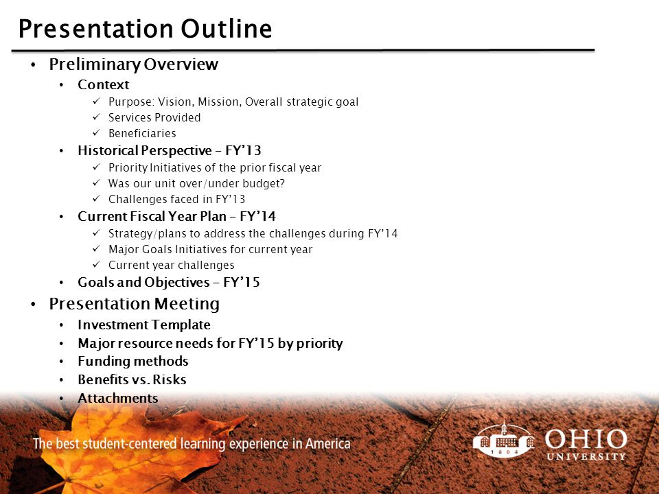 Presentation Outline Preliminary Overview Context Purpose: Vision, Mission, Overall strategic goal Services Provided Beneficiaries Historical Perspective – FY'13 Priority Initiatives of the prior fiscal year Was our unit over/under budget.