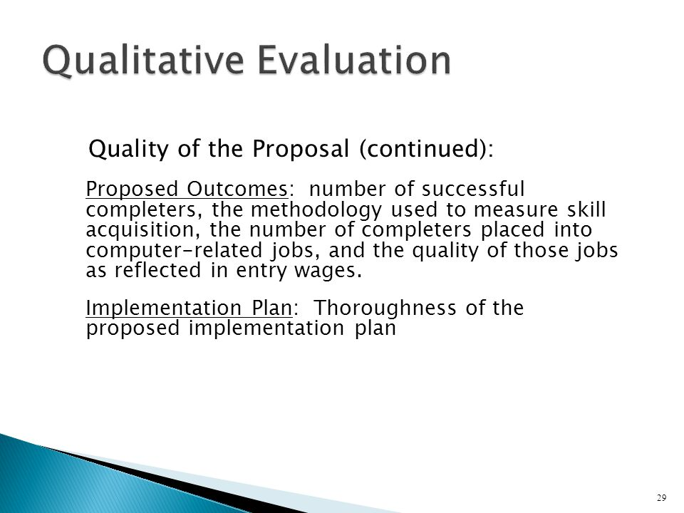 Quality of the Proposal (continued): Proposed Outcomes: number of successful completers, the methodology used to measure skill acquisition, the number of completers placed into computer-related jobs, and the quality of those jobs as reflected in entry wages.