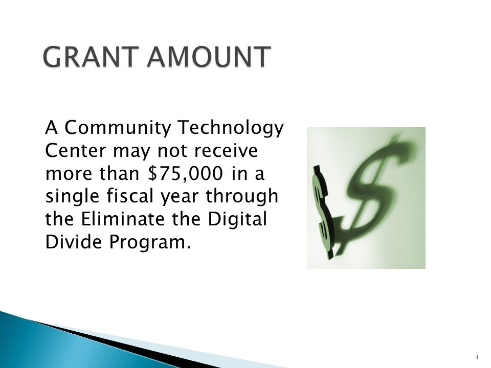 A Community Technology Center may not receive more than $75,000 in a single fiscal year through the Eliminate the Digital Divide Program.