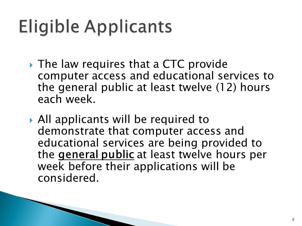  The law requires that a CTC provide computer access and educational services to the general public at least twelve (12) hours each week.