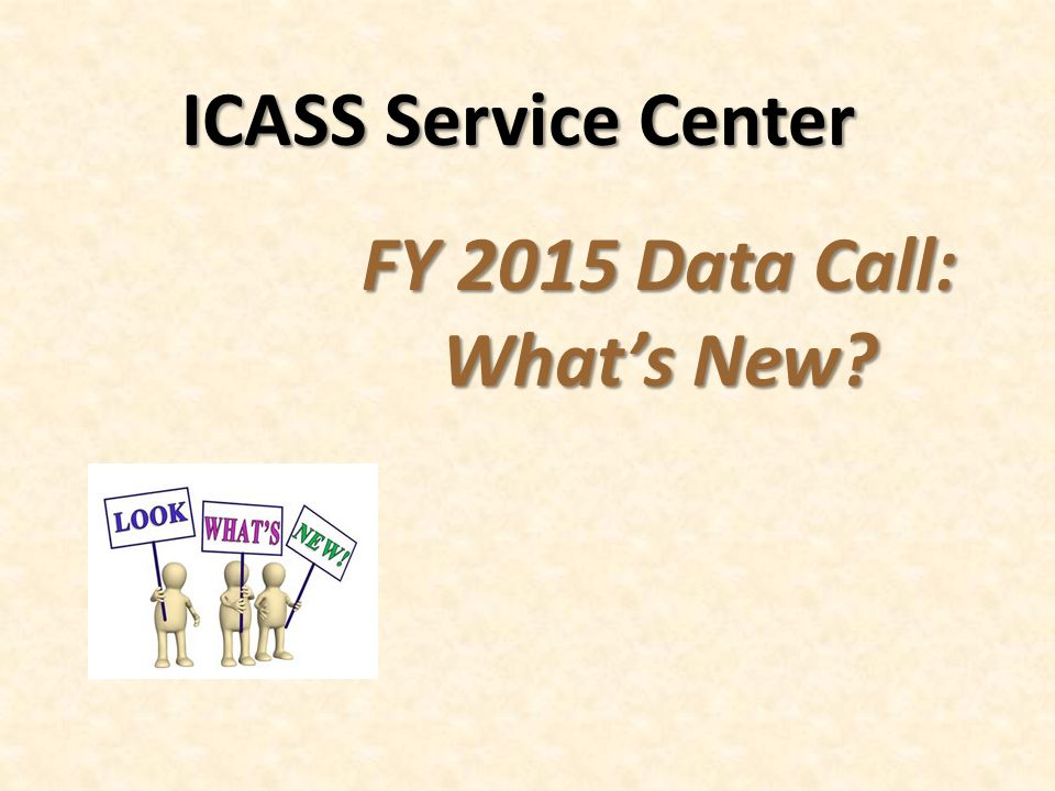 ICASS Service Center FY 2015 Data Call: What's New?