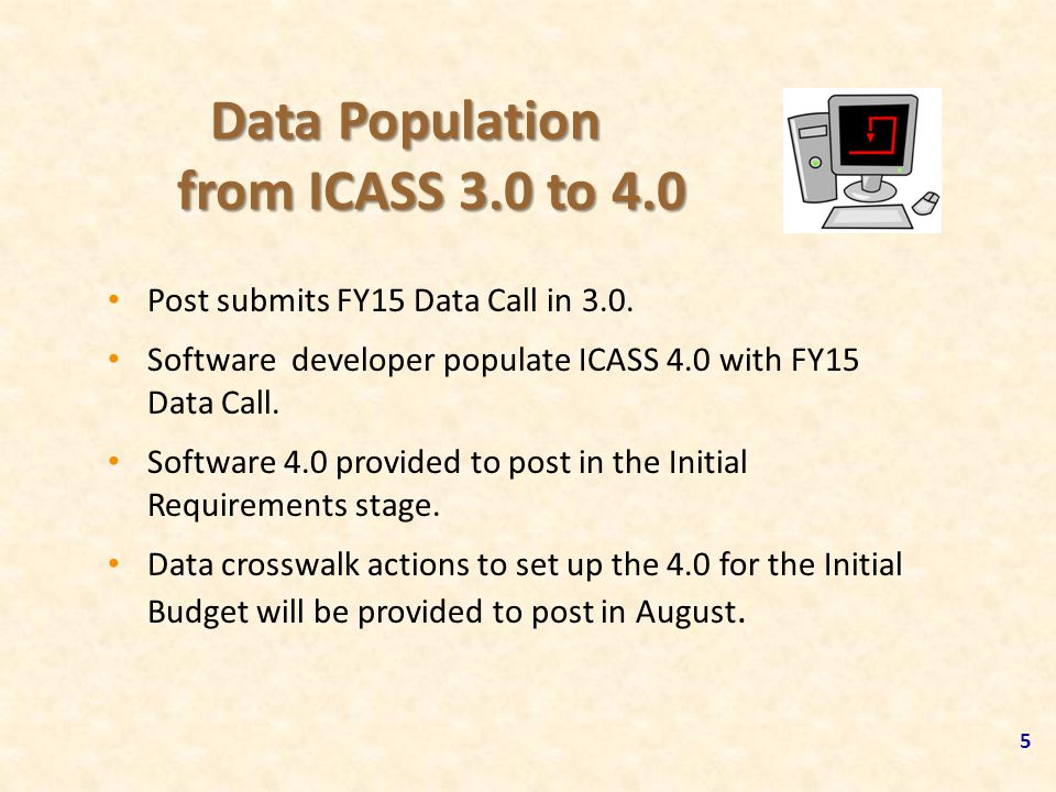 Data Population from ICASS 3.0 to 4.0 Post submits FY15 Data Call in 3.0. Software developer populate ICASS 4.0 with FY15 Data Call. Software 4.0 prov