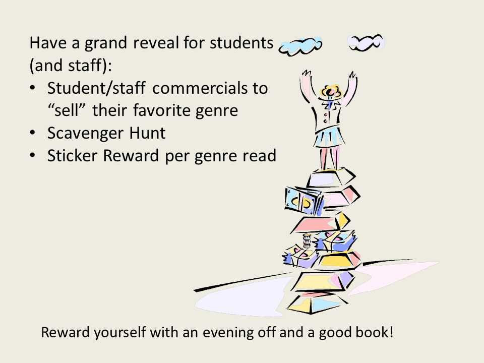 Have a grand reveal for students (and staff): Student/staff commercials to sell their favorite genre Scavenger Hunt Sticker Reward per genre read Reward yourself with an evening off and a good book!