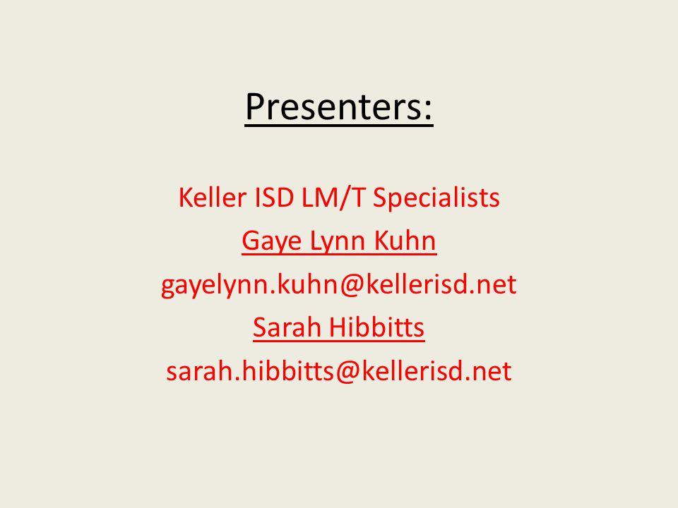 Presenters: Keller ISD LM/T Specialists Gaye Lynn Kuhn gayelynn.kuhn@kellerisd.net Sarah Hibbitts sarah.hibbitts@kellerisd.net