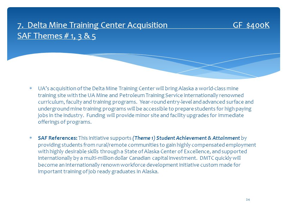  UA's acquisition of the Delta Mine Training Center will bring Alaska a world-class mine training site with the UA Mine and Petroleum Training Service internationally renowned curriculum, faculty and training programs.