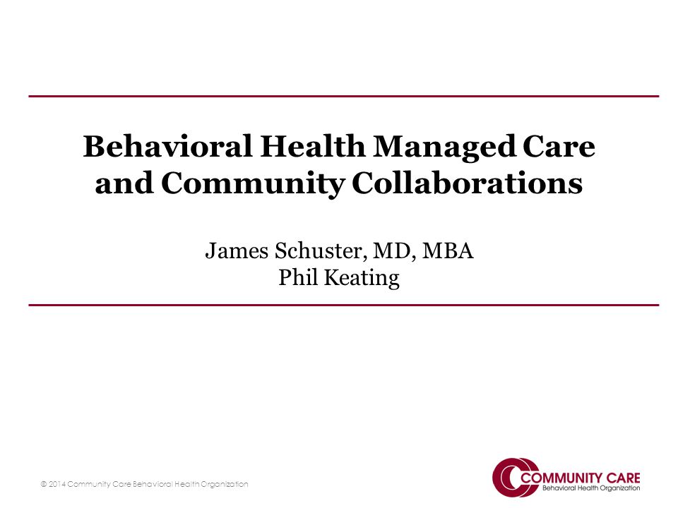 Connected Care Initiative to improve the connection and coordination of care for those with Serious Mental Illness among health plans, PCPs, and behavioral health providers in outpatient, inpatient, and ED care settings Based on Patient Centered Medical Home model with integrated care team and care plan to address all medical, behavioral and social needs Partnership between: – Center for Health Care Strategies (CHCS) – Department for Public Welfare (DPW) – UPMC for You – Community Care Behavioral Health – Allegheny County Department of Human Services 16© 2014 Community Care Behavioral Health Organization