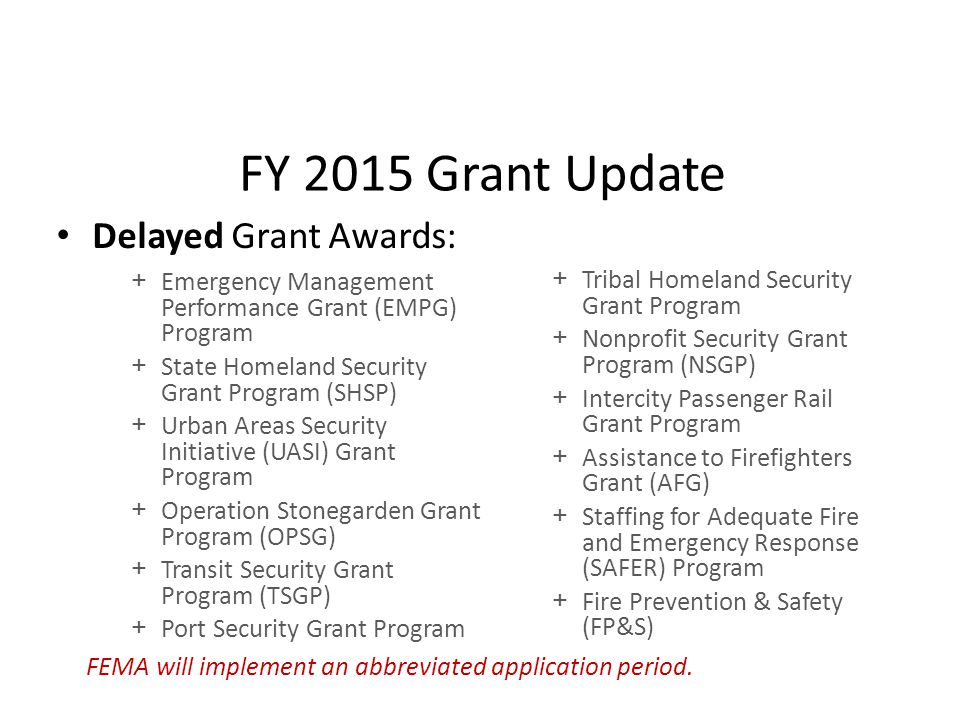 FY 2015 Grant Update Delayed Grant Awards: FEMA will implement an abbreviated application period.