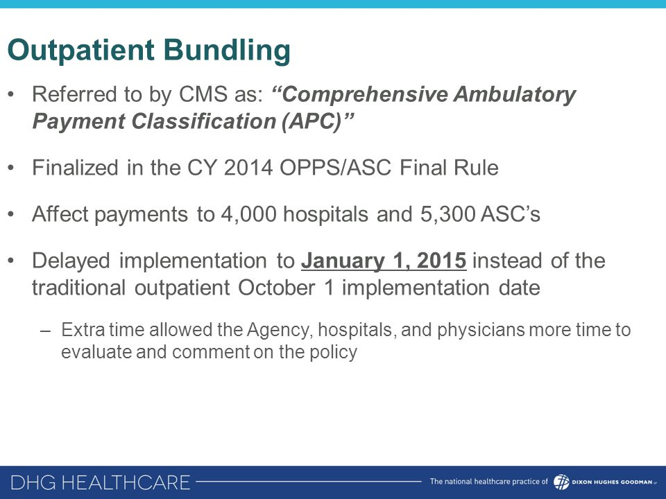 """Outpatient Bundling Referred to by CMS as: """"Comprehensive Ambulatory Payment Classification (APC)"""" Finalized in the CY 2014 OPPS/ASC Final Rule Affect"""