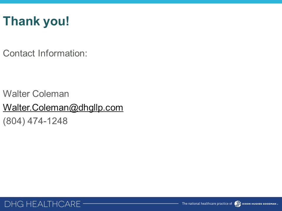 Thank you! Contact Information: Walter Coleman Walter.Coleman@dhgllp.com (804) 474-1248