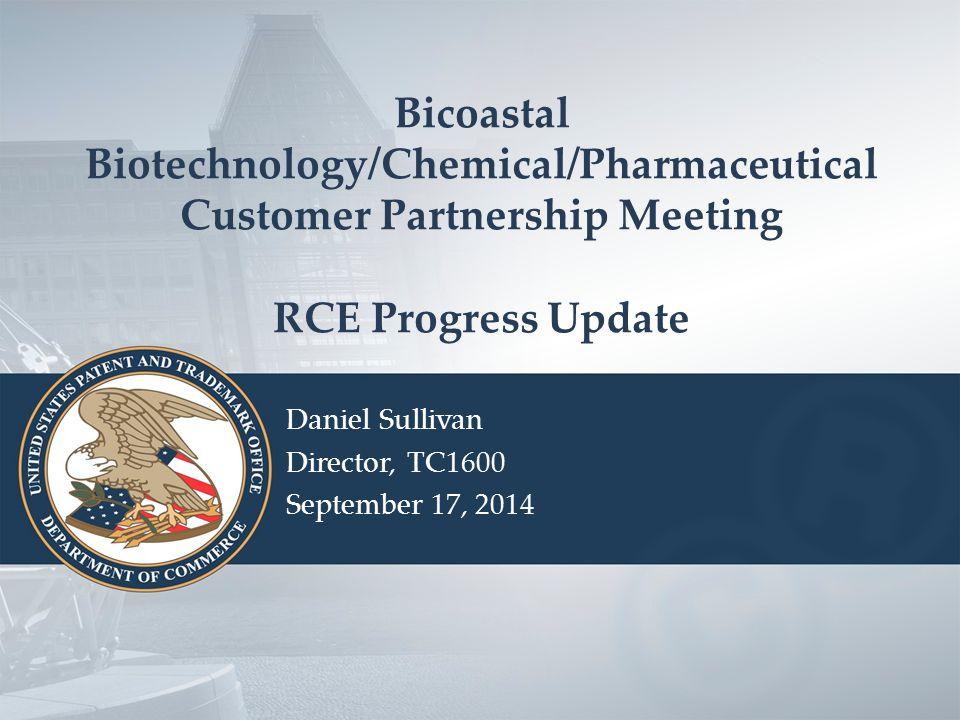 Bicoastal Biotechnology/Chemical/Pharmaceutical Customer Partnership Meeting RCE Progress Update Daniel Sullivan Director, TC1600 September 17, 2014