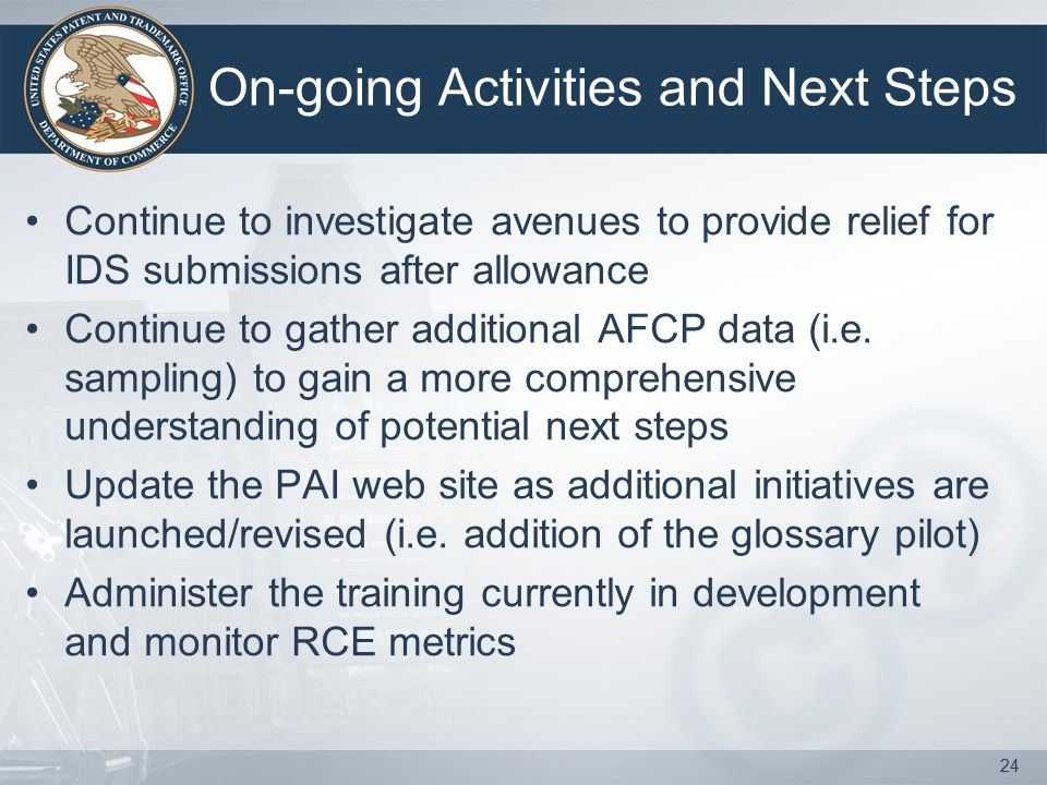 On-going Activities and Next Steps Continue to investigate avenues to provide relief for IDS submissions after allowance Continue to gather additional