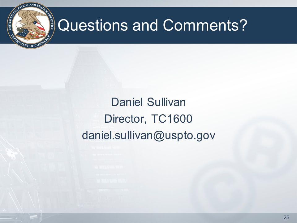 Questions and Comments? Daniel Sullivan Director, TC1600 daniel.sullivan@uspto.gov 25