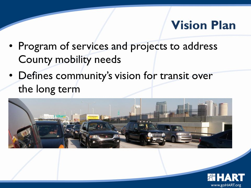 Vision Plan Program of services and projects to address County mobility needs Defines community's vision for transit over the long term