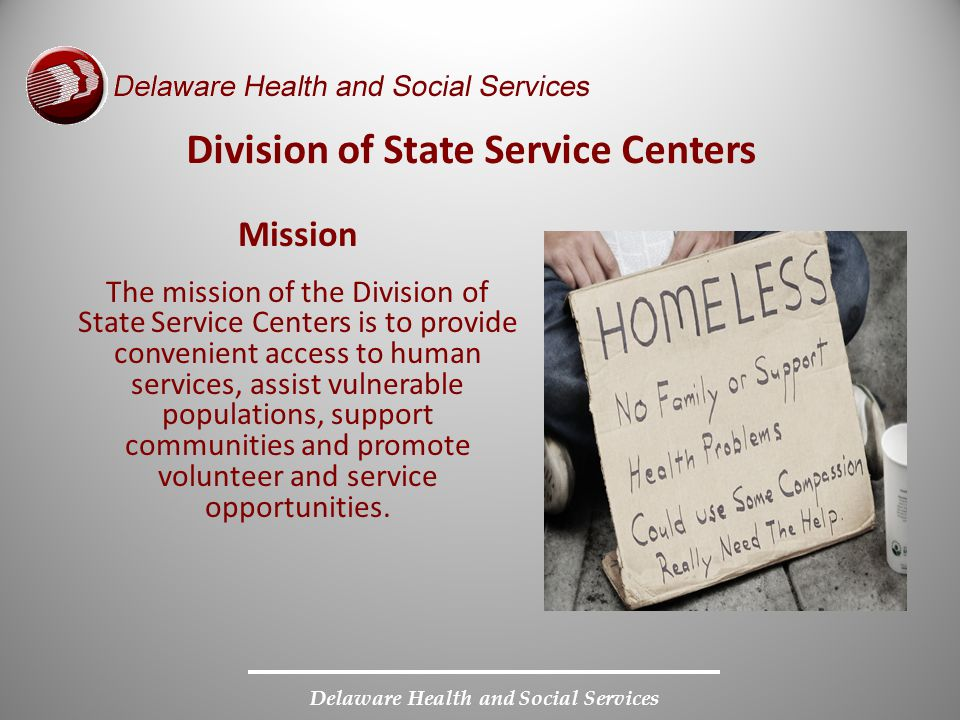 Delaware Health and Social Services Regional Centers Adams (Georgetown), Milford, Williams (Dover), Hudson (Newark), Northeast (Wilmington), and Porter (Wilmington) Area Centers Shipley (Seaford) and DeLaWarr (New Castle) Neighborhood Centers Bridgeville, Laurel, Pyle (Frankford), Smyrna, Appoquinimink (Middletown), Belvedere (Wilmington), and Claymont 15 Community-Based Locations