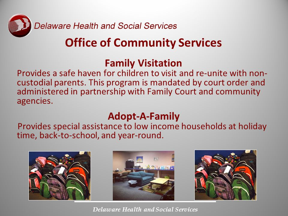 Delaware Health and Social Services Family Visitation Provides a safe haven for children to visit and re-unite with non- custodial parents. This progr