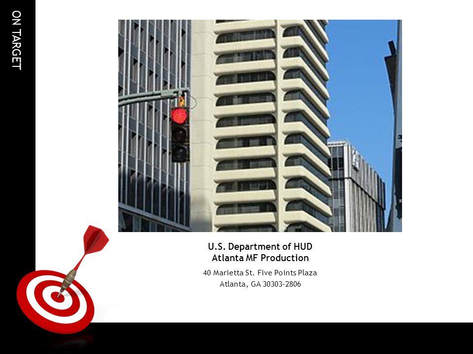 ON TARGET U.S. Department of HUD Atlanta MF Production 40 Marietta St.