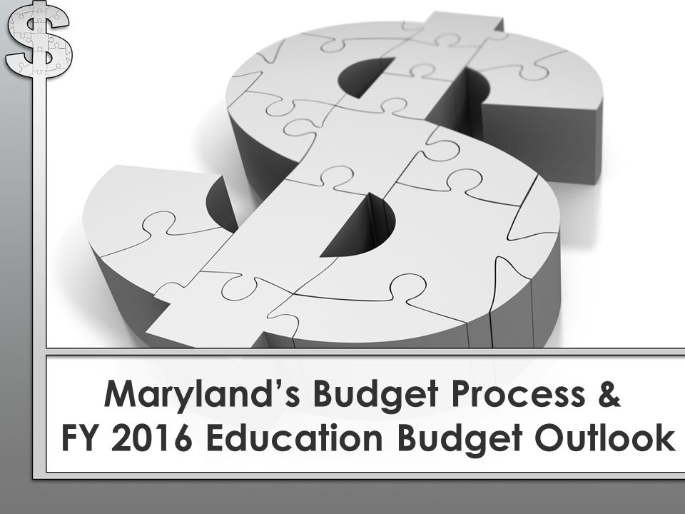 Maryland's Budget Process & FY 2016 Education Budget Outlook
