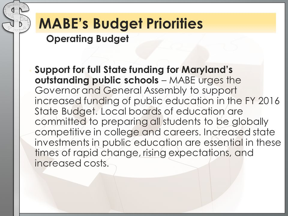 Support for full State funding for Maryland's outstanding public schools – MABE urges the Governor and General Assembly to support increased funding of public education in the FY 2016 State Budget.