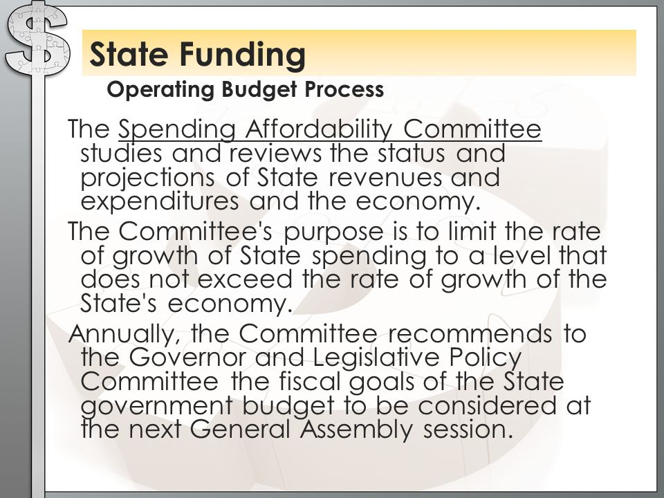 Operating Budget Process State Funding The Spending Affordability Committee studies and reviews the status and projections of State revenues and expenditures and the economy.