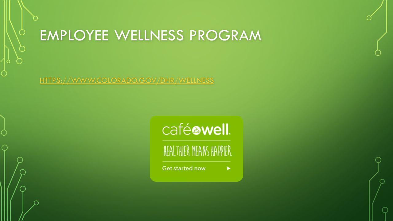 EMPLOYEE WELLNESS PROGRAM HTTPS://WWW.COLORADO.GOV/DHR/WELLNESS HTTPS://WWW.COLORADO.GOV/DHR/WELLNESS
