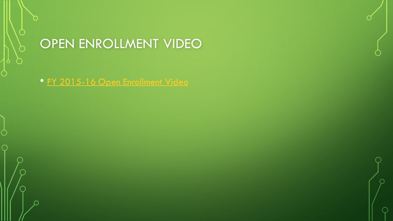 OPEN ENROLLMENT VIDEO FY 2015-16 Open Enrollment Video
