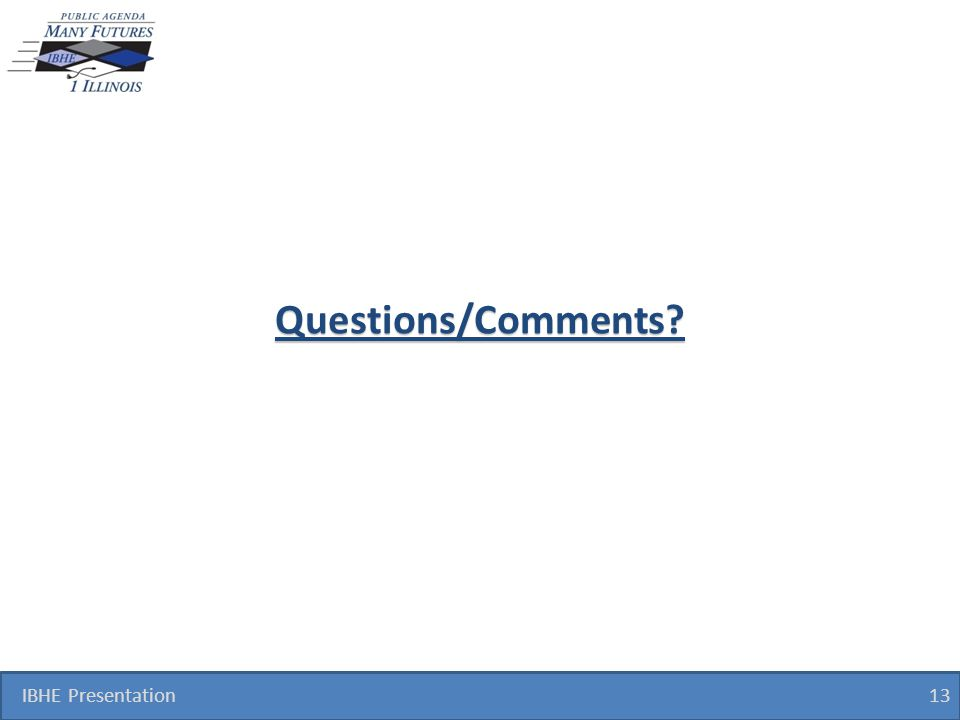 Questions/Comments? IBHE Presentation 13