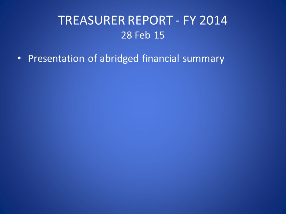 TREASURER REPORT - FY 2014 28 Feb 15 Presentation of abridged financial summary