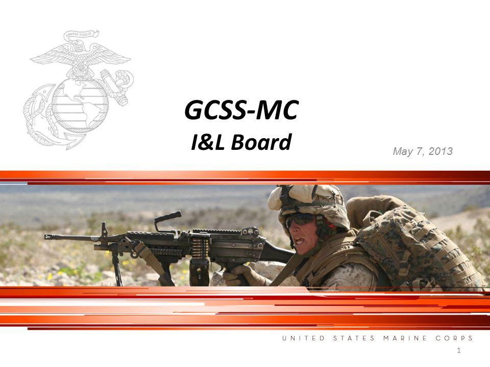 GCSS-MC I&L Board May 7, 2013 1