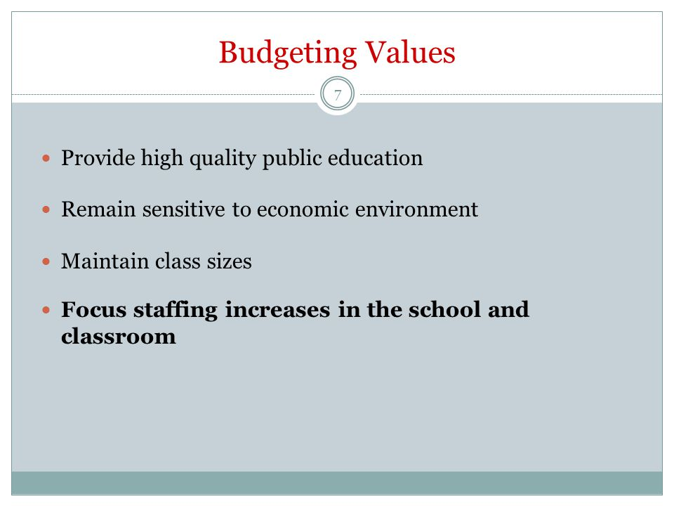 Budgeting Values Provide high quality public education Remain sensitive to economic environment Maintain class sizes Focus staffing increases in the school and classroom 7