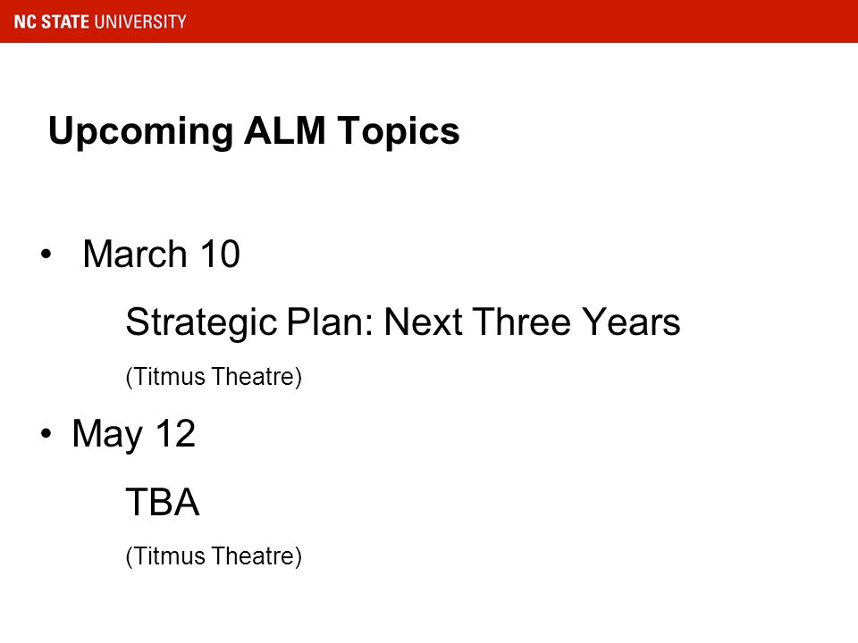 Upcoming ALM Topics March 10 Strategic Plan: Next Three Years (Titmus Theatre) May 12 TBA (Titmus Theatre)