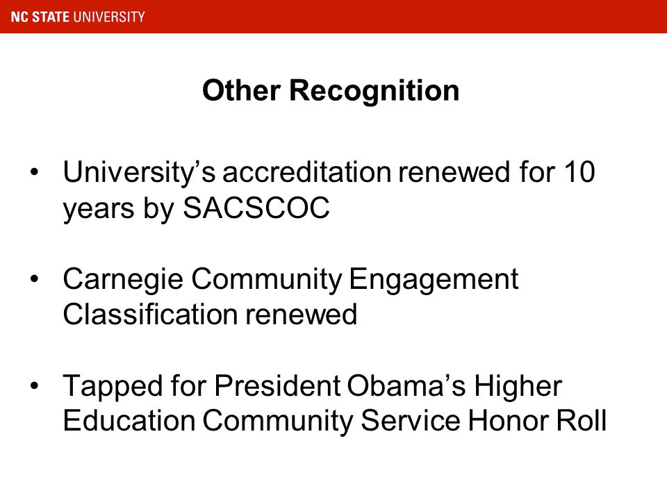 Other Recognition University's accreditation renewed for 10 years by SACSCOC Carnegie Community Engagement Classification renewed Tapped for President Obama's Higher Education Community Service Honor Roll