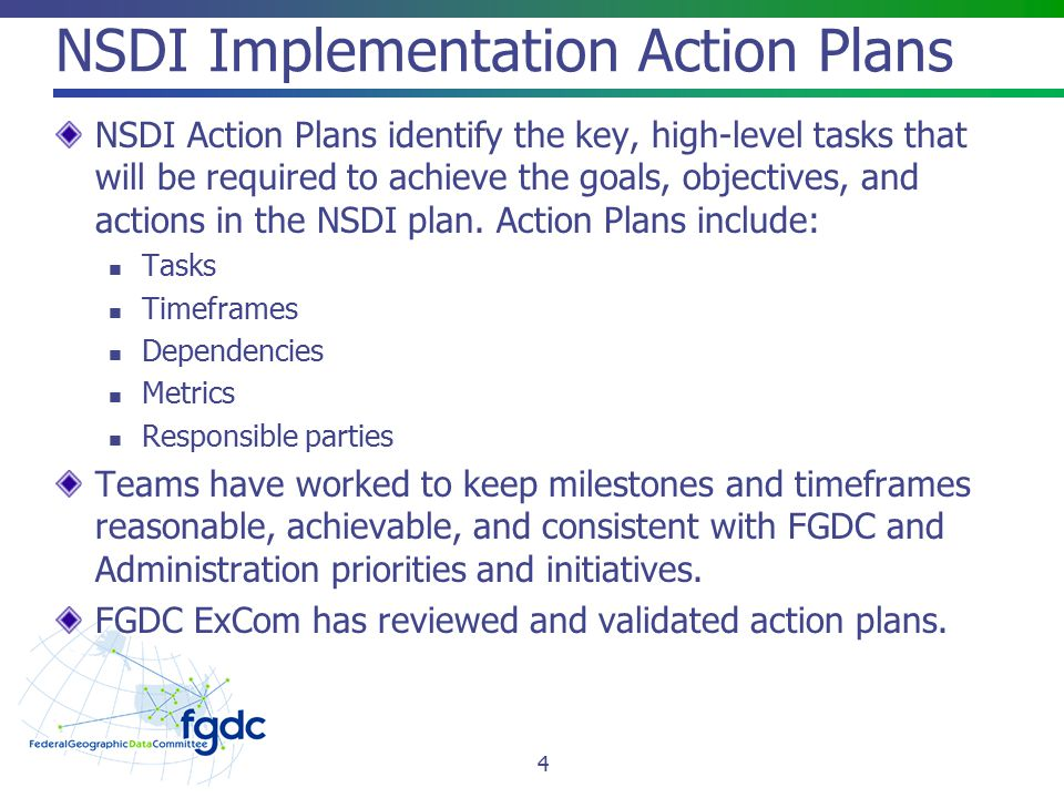 NSDI Implementation Action Plans NSDI Action Plans identify the key, high-level tasks that will be required to achieve the goals, objectives, and acti