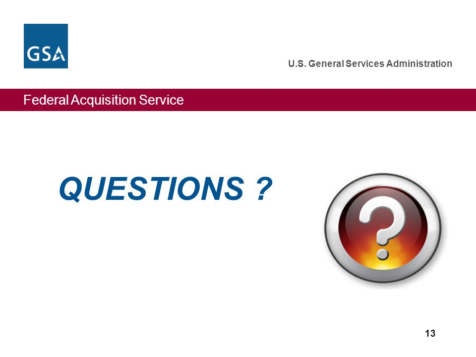 Federal Acquisition Service U.S. General Services Administration 13 QUESTIONS