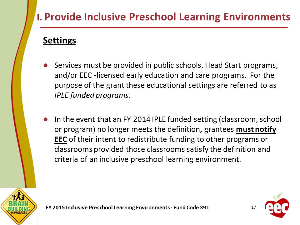 FY 2015 Inclusive Preschool Learning Environments - Fund Code 391 I. Provide Inclusive Preschool Learning Environments Settings Services must be provi