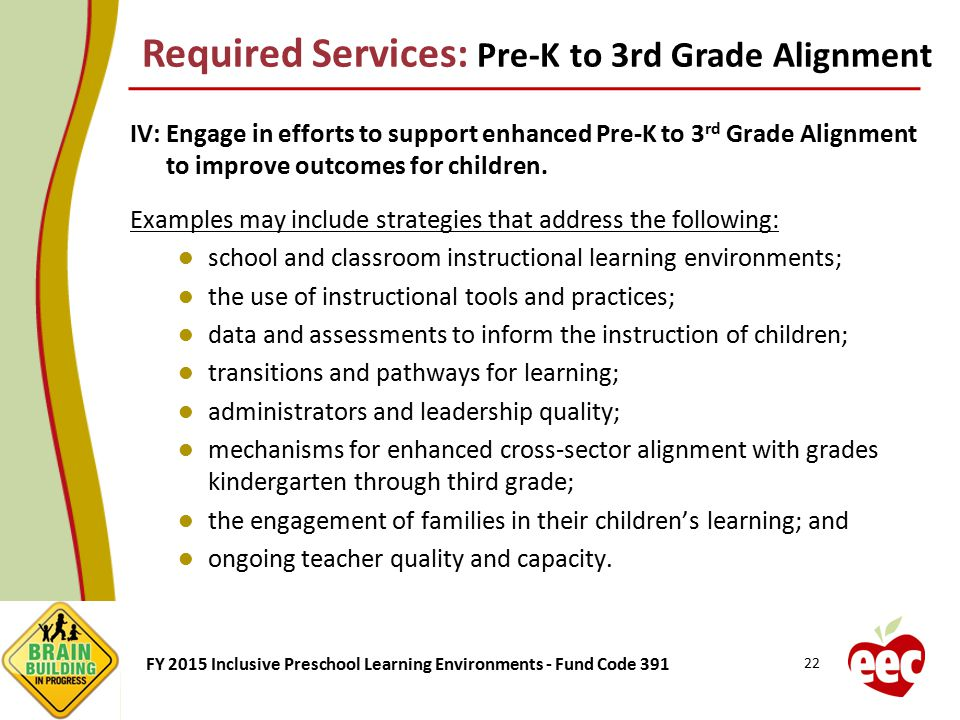 FY 2015 Inclusive Preschool Learning Environments - Fund Code 391 IV: Engage in efforts to support enhanced Pre-K to 3 rd Grade Alignment to improve o